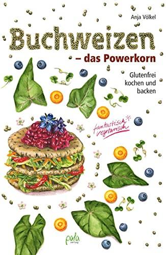 9783895663611: Buchweizen - das Powerkorn: Glutenfrei kochen und backen - fantastisch vegetarisch