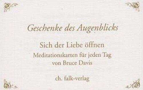 9783895680113: Geschenke des Augenblicks: Sich der Liebe öffnen. Meditationskarten für jeden Tag