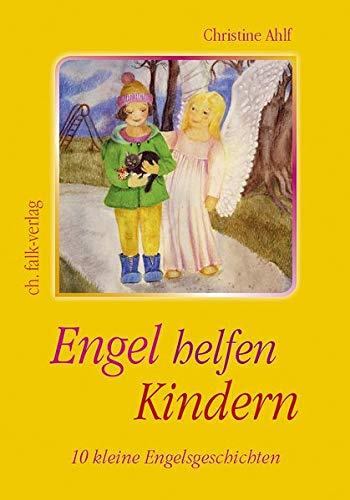 Engel helfen Kindern : 10 kleine Engelsgeschichten - Christine Ahlf