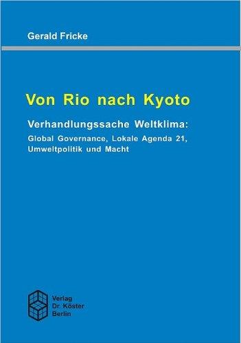 Von Rio nach Kyoto - Verhandlungssache Weltklima: Global Governance, Lokale Agenda 21, ...