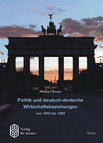 9783895745560: Politik und deutsch-deutsche Wirtschaftsbeziehungen von 1945 bis 1989