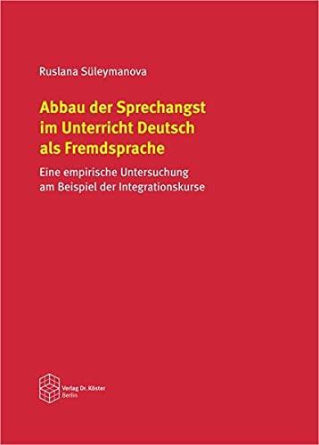 9783895747588: Abbau der Sprechangst im Unterricht Deutsch als Fremdsprache: Eine empirische Untersuchung am Beispiel der Integrationskurse