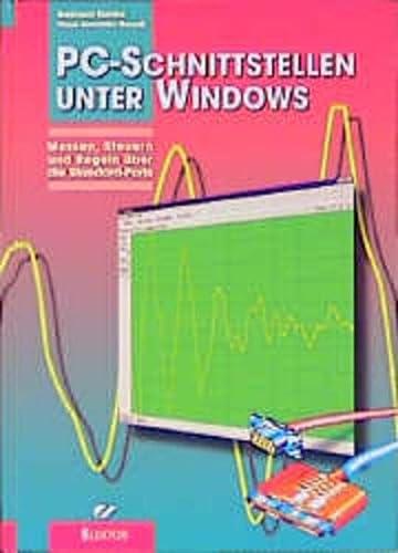 PC-Schnittstellen unter Windows. Messen, steuern und regeln: Burkhard Kainka Hans-Joachim