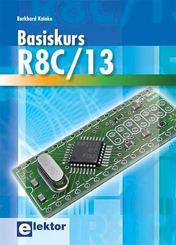 Basiskurs R8C/13 von Burkhard Kainka: Burkhard Kainka