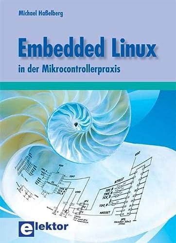 Embedded Linux in der Mikrocontrollerpraxis: Michael Haßelberg