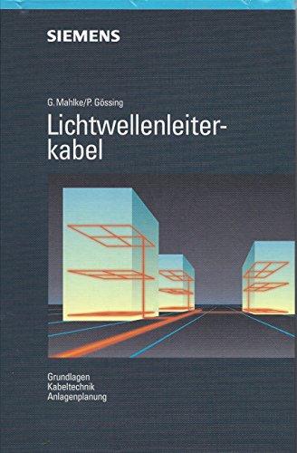 Lichtwellenleiterkabel: Grundlagen, Kabeltechnik, Anlagenplanung: Mahlke, Günther und