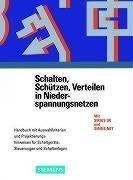 9783895780417: Schalten, Sch�tzen, Verteilen in Niederspannungsnetzen: Handbuch mit Auswahlkriterien und Projektierungshinweisen f�r Schaltger�te, Steuerungen und Schaltanlagen