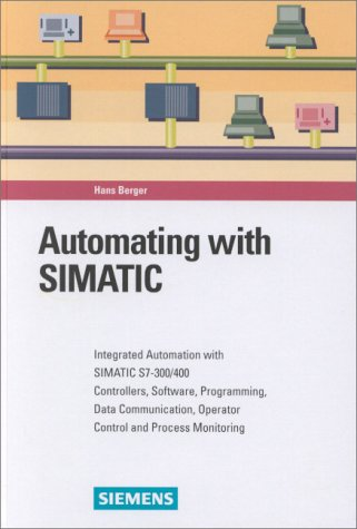 9783895781339: Automating with SIMATIC: Integrating Automation with SIMATIC S7-300/400, Controllers, Software, Programming, Data Communication, Operator Control, and Process Monitoring