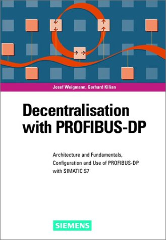 9783895781445: Decentralization with PROFIBUS-DP: Architecture and Fundamentals, Configuration and Use with SIMATIC S7