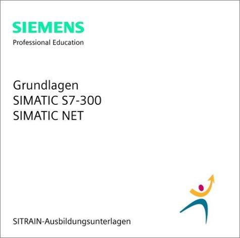 9783895781834: Grundlagen SIMATIC S7-300, SIMATIC NET (CD-ROM): SITRAIN-Ausbildungsunterlagen für die Spezialfachausbildung (Elektro). Version 2001 (German Edition)