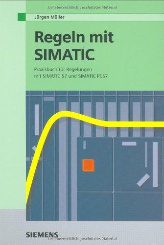9783895782480: Regeln mit SIMATIC: Praxisbuch für Regelungen mit SIMATIC S7 und PCS7: Praxisbuch Fur Regelungen Mit SIMATIC S7 Und SIMATIC PCS7