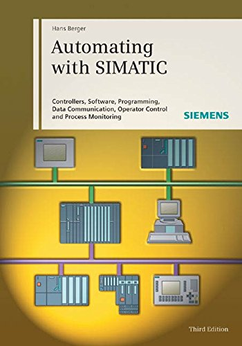 9783895782763: Automating with SIMATIC: Controllers, Software, Programming, Data Communication Operator Control and Process Monitoring