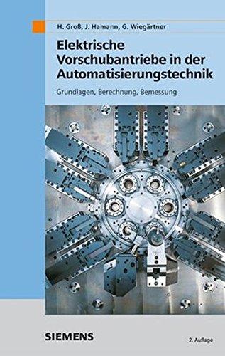 Elektrische Vorschubantriebe in der Automatisierungstechnik: Hans Groß