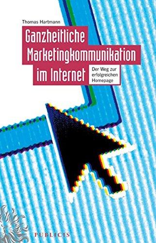 Ganzheitliche Marketingkommunikation im Internet : Der Weg zur erfolgreichen Homepage: Thomas ...