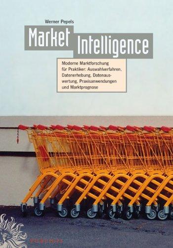 Market Intelligence: Moderne Marktforschung Fur Praktiker - Auswahlverfahren Datenerhebung ...