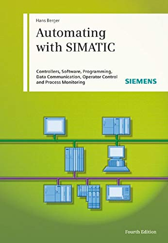 9783895783333: Automating with SIMATIC: Controllers, Software, Programming, Data Communication Operator Control and Process Monitoring
