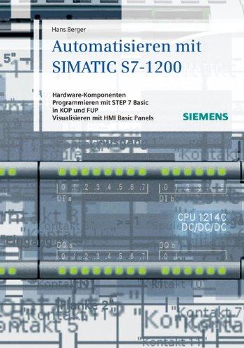 9783895783555: Automatisieren Mit SIMATIC S7-1200: Hardware-komponenten, Programmieren Mit STEP 7 in Basic in KOP Und FUP, Visualisieren Mit HMI Basic Panels
