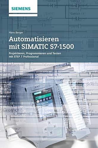 9783895784033: Automatisieren mit SIMATIC S7-1500: Projektieren, Programmieren und Testen mit STEP 7 Professional V12 (German Edition)