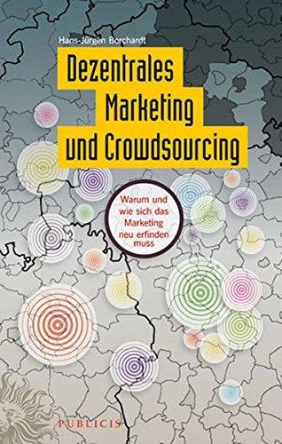 9783895784132: Dezentrales Marketing und Crowdsourcing: Warum und wie sich das Marketing neu erfinden muss