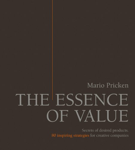9783895784460: The Essence of Value: Secrets of Desired Products- 80 Inspiring Strategies for Creative Companies