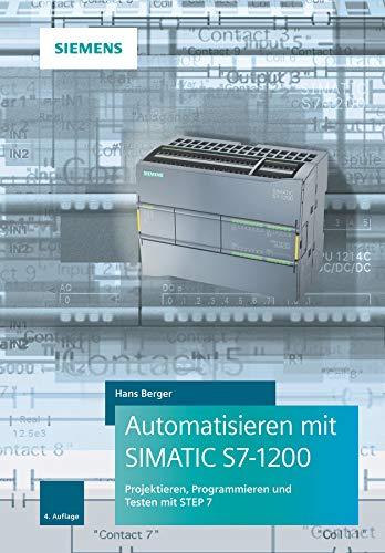 9783895784699: Automatisieren mit SIMATIC S7-1200: Programmieren, Projektieren und Testen mit STEP 7 (German Edition)