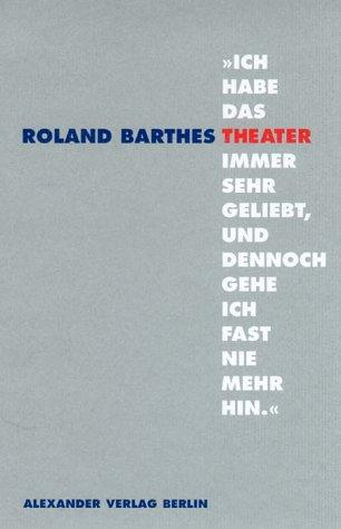 Ich habe das Theater immer sehr geliebt,: Barthes, Roland: