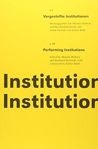 9783895813474: Vorgestellte Institutionen / Performing Institutions: Konzipiert, herausgegeben, mit Szenenbeschreibungen und Archivmaterialien versehen von Herbordt/ Mohren Mit einem Vorwort von Esther Boldt