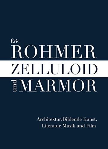 Zelluloid und Marmor: Architektur, Bildende Kunst, Literatur,: Éric Rohmer