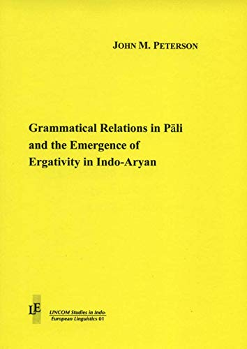Grammatical Relations in Pali and the Emergence of Ergativity in Indo-Aryan: Peterson, John M.