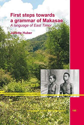 First Steps towards a grammar of Makasae. A language of East Timor: Huber, Juliette