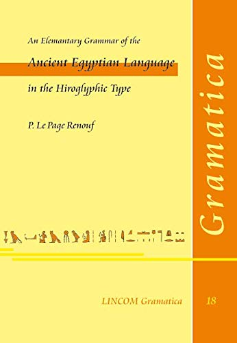 An Elementary Grammar of the Ancient Egyptian Language in the Hieroglyphic Type: Le Page Renouf, P.