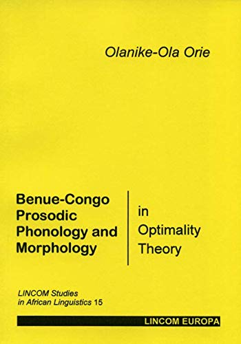 Benue-Congo Prosodic Phonology and Morphology in Optimality Theory: Orie, Olanike-Ola