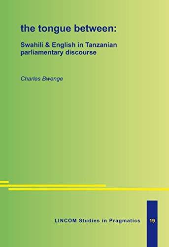 The tongue between: Swahili & English in Tanzanian parliamentary discourse: Bwenge, Charles