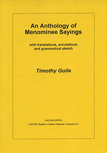 Anthology of Menominee Sayings (Texts & Grammar): Guile, Timothy