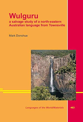 Wulguru. a salvage study of a north-eastern Australian language from Townsville Mark: Donohue, Mark