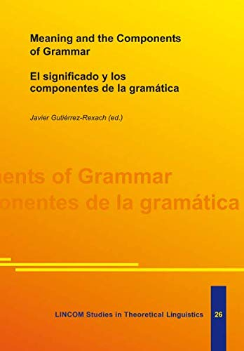 Meaning and the Components of Grammar: Gutiérrez-Rexach, Javier ()ed.)