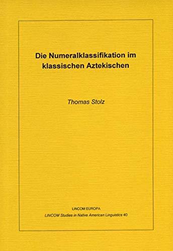 Die Numeralklassifikation im klassischen Aztekischen: Stolz, Thomas