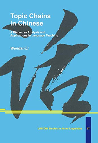 Topic Chains in Chinese. A Discourse Analysis and Applications in Language Teaching: Li, Wendan