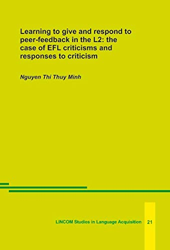 Learning to give and respond to peer-feedback in the L2, 2nd ed. the case of EFL criticisms and ...
