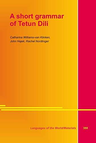 A Short Grammar of Tetun Dili: Hajek, John; Williams-van Klinken, C.; Nordlinger, R.