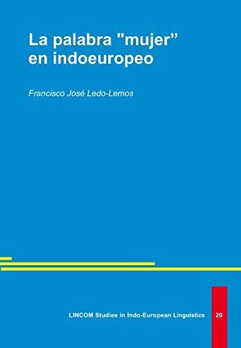 "La palabra ""mujer"" en indoeuropeo: Ledo-Lemos, Francisco Jose"