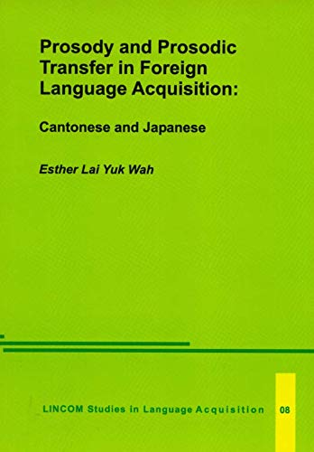 Prosody and Prosodic Transfer in Foreign Language Acquisition: Cantonese and Japanese: Wah Lai, ...