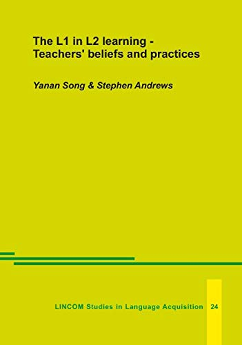 The L1 in L2 learning - Teachers beliefs and practices: Andrews, Stephen; Song, Yanan