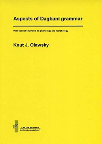 Aspects of Dagbani Grammar: Olawsky, Knut J.