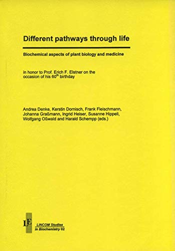 9783895866456: Different pathways through life: Biochemical aspects of plant biology and medicine : in honor to [sic] Prof. Erich F. Elstner on the occasion of his 60th birthday (LINCOM studies in biochemistry)