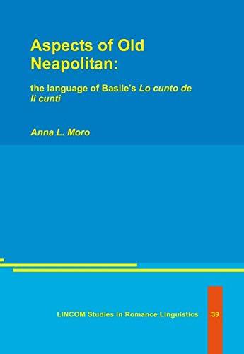 Aspects of Old Neapolitan. The language of Basile's Lo cunto de li cunti: Moro, Anna L.