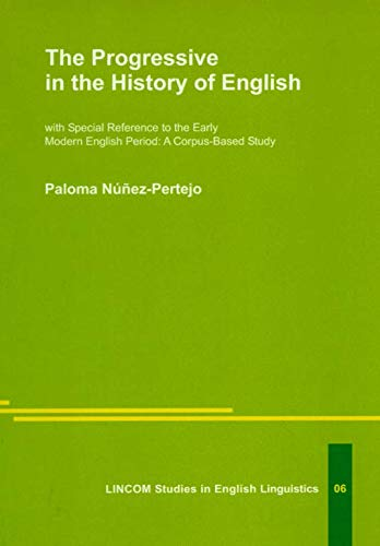 The Progressive in the History of English. With Special Reference to the Early Modern English ...