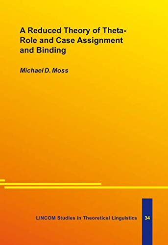 A Reduced Theory of Theta-Role and Case Assignment and Binding: Moss, D.