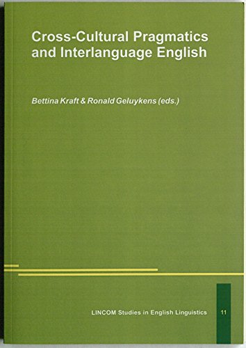 Cross-cultural pragmatics and interlanguage English. Bettina Kraft & Ronald Geluykens (eds.): ...