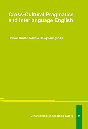 Cross-cultural pragmatics and interlanguage English. Bettina Kraft & Ronald Geluykens (eds.)